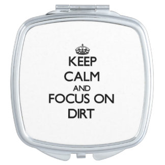 Keep Calm and focus on Dirt Mirrors For Makeup
