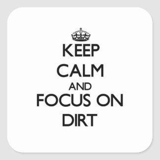 Keep Calm and focus on Dirt Square Stickers