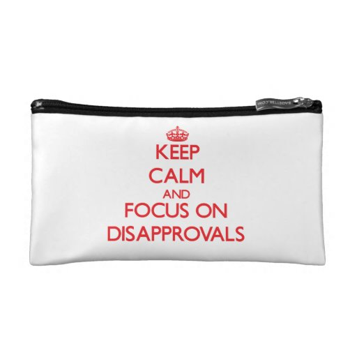 Keep Calm and focus on Disapprovals Makeup Bag