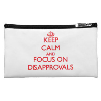 Keep Calm and focus on Disapprovals Makeup Bags