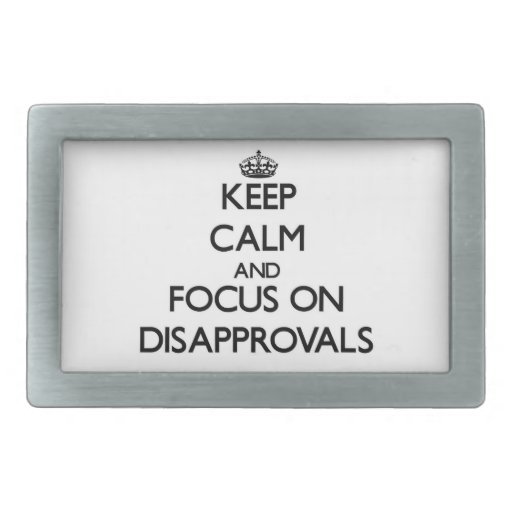 Keep Calm and focus on Disapprovals Belt Buckle