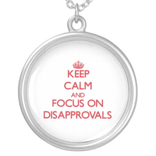 Keep Calm and focus on Disapprovals Jewelry