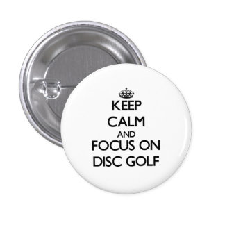 Keep calm and focus on Disc Golf Pinback Buttons