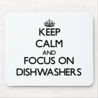 Keep Calm and focus on Dishwashers Mousepads