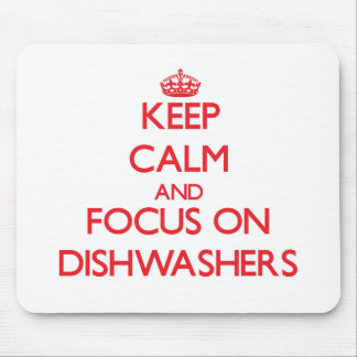 Keep Calm and focus on Dishwashers Mousepad