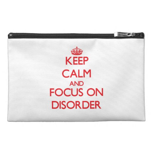 Keep Calm and focus on Disorder Travel Accessory Bag