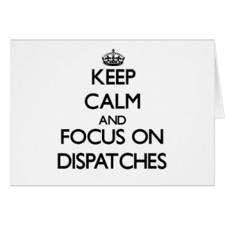 Keep Calm and focus on Dispatches Card