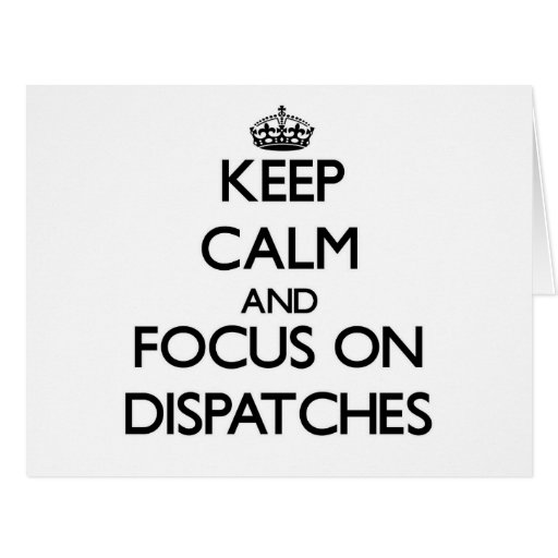 Keep Calm and focus on Dispatches Cards