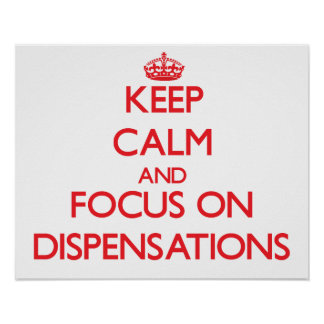 Keep Calm and focus on Dispensations Posters
