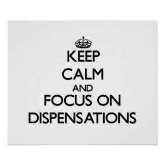 Keep Calm and focus on Dispensations Print
