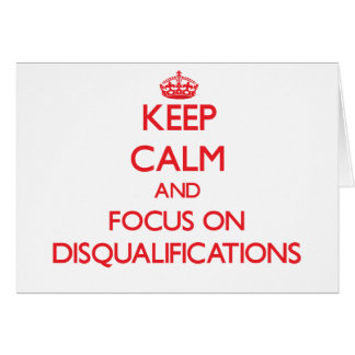 Keep Calm and focus on Disqualifications Greeting Card