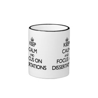 Keep Calm and focus on Dissertations Ringer Mug