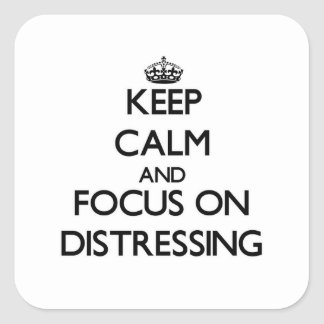 Keep Calm and focus on Distressing Square Sticker