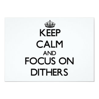 Keep Calm and focus on Dithers Custom Announcements