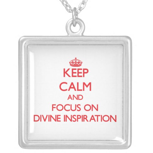 Keep Calm and focus on Divine Inspiration Personalized Necklace