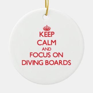 Keep Calm and focus on Diving Boards Ornaments