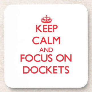 Keep Calm and focus on Dockets Drink Coaster