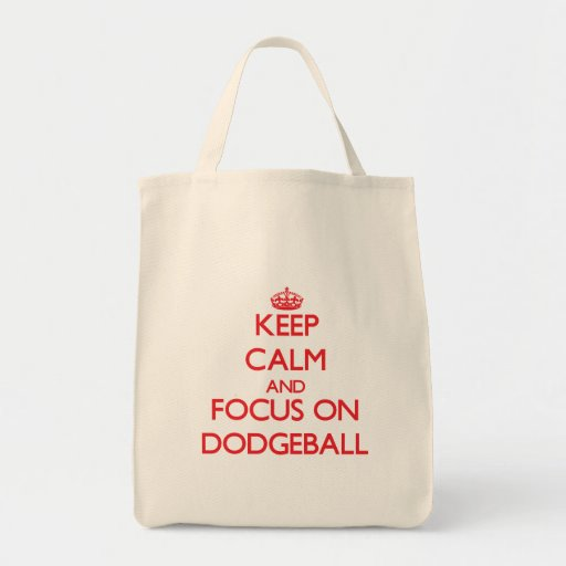 Keep Calm and focus on Dodgeball Canvas Bags