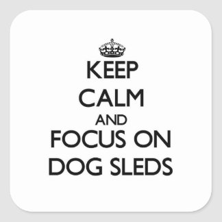 Keep Calm and focus on Dog Sleds Square Sticker