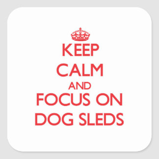 Keep Calm and focus on Dog Sleds Square Stickers