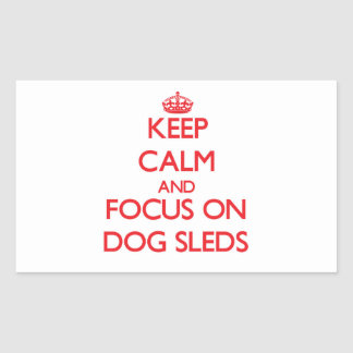 Keep Calm and focus on Dog Sleds Stickers