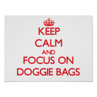 Keep Calm and focus on Doggie Bags Poster