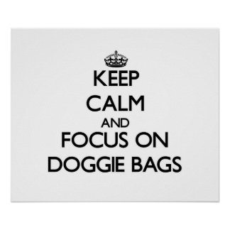 Keep Calm and focus on Doggie Bags Posters