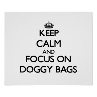 Keep Calm and focus on Doggy Bags Poster