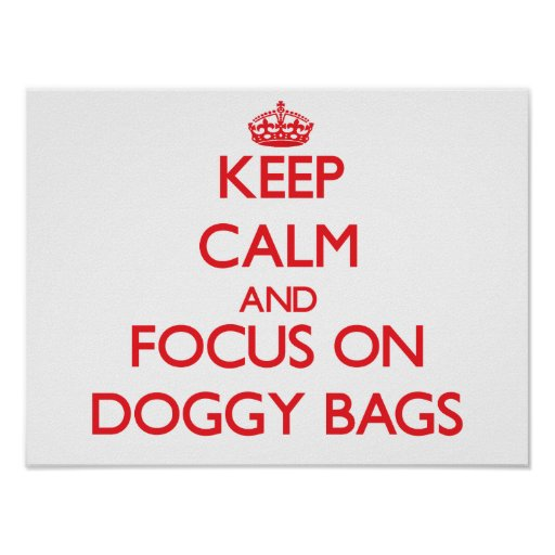 Keep Calm and focus on Doggy Bags Print