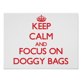 Keep Calm and focus on Doggy Bags Print
