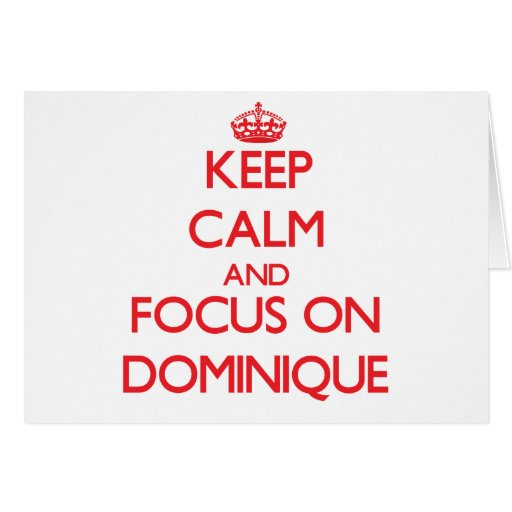 Keep Calm and focus on Dominique Card