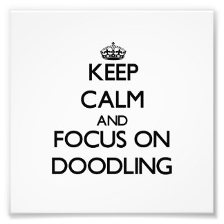 Keep Calm and focus on Doodling Photo Art