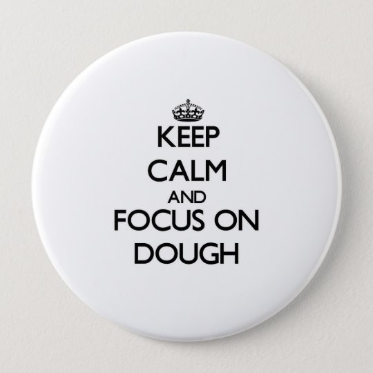 Keep Calm and focus on Dough 10 Cm Round Badge