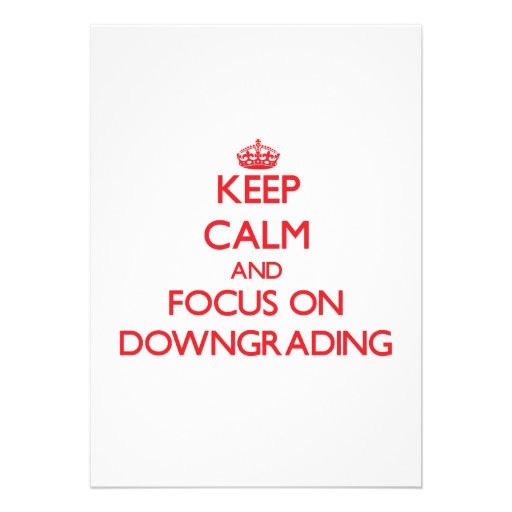 Keep Calm and focus on Downgrading Invitation