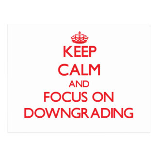 Keep Calm and focus on Downgrading Post Cards