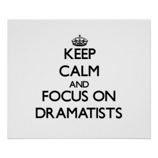 Keep Calm and focus on Dramatists Posters