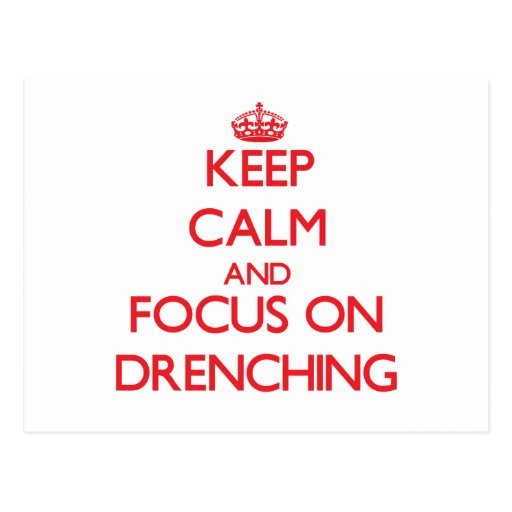 Keep Calm and focus on Drenching Post Card