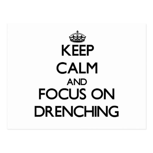 Keep Calm and focus on Drenching Post Cards