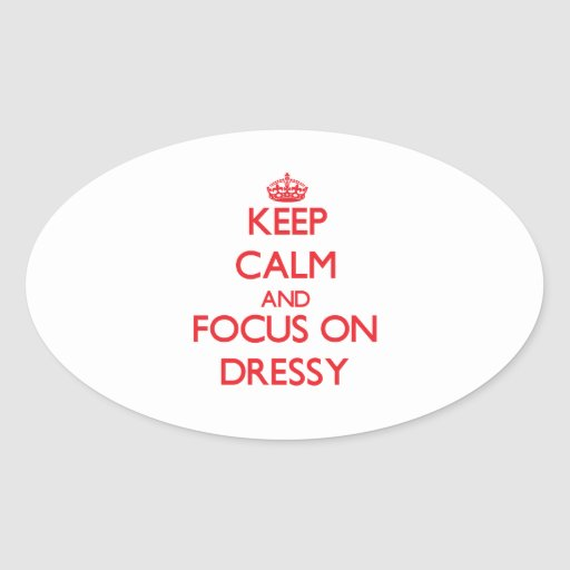 Keep Calm and focus on Dressy Oval Stickers