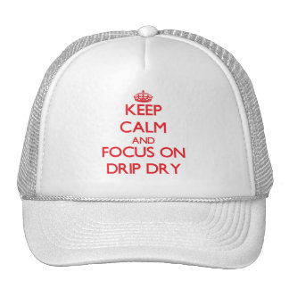 Keep Calm and focus on Drip Dry Trucker Hat