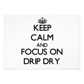 Keep Calm and focus on Drip Dry Custom Invitation