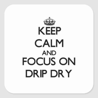 Keep Calm and focus on Drip Dry Square Sticker