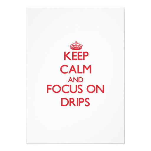 Keep Calm and focus on Drips Personalized Invite