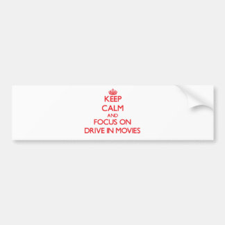 Keep Calm and focus on Drive In Movies Car Bumper Sticker