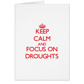 Keep Calm and focus on Droughts Greeting Cards