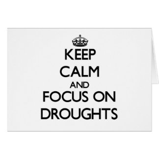 Keep Calm and focus on Droughts Cards