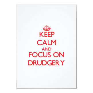 "Keep Calm and focus on Drudgery 5"" X 7"" Invitation Card"