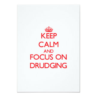 "Keep Calm and focus on Drudging 5"" X 7"" Invitation Card"