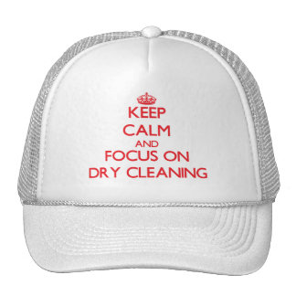 Keep Calm and focus on Dry Cleaning Trucker Hat