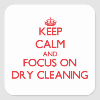 Keep Calm and focus on Dry Cleaning Square Stickers